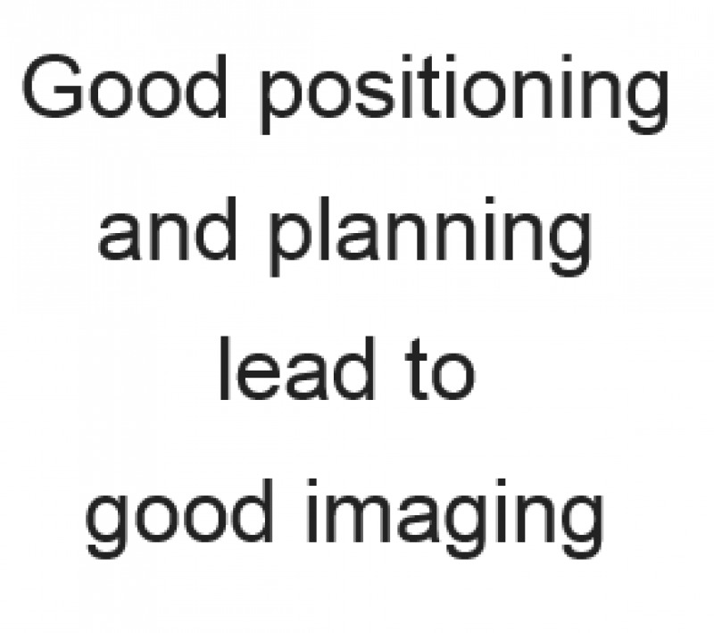 Good positioning and planning lead to good imaging